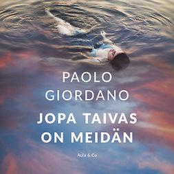 Giordano, Paolo - Jopa taivas on meidän, äänikirja