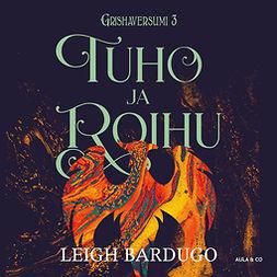 Bardugo, Leigh - Tuho ja roihu, äänikirja