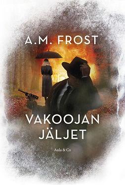 Frost, A. M. - Vakoojan jäljet, ebook