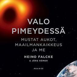 Falcke, Heino - Valo pimeydessä – Mustat aukot, maailmankaikkeus ja me, äänikirja