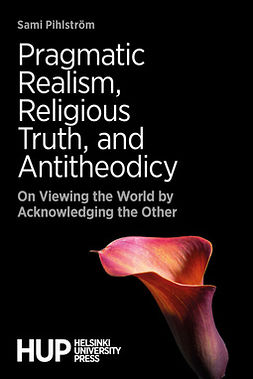 Pihlström, Sami - Pragmatic Realism, Religious Truth, and Antitheodicy: On Viewing the World by Acknowledging the Other, e-kirja