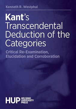 Westphal, Kenneth R. - Kant's Transcendental Deduction of the Categories: Critical Re-Examination, Elucidation and Corroboration, ebook