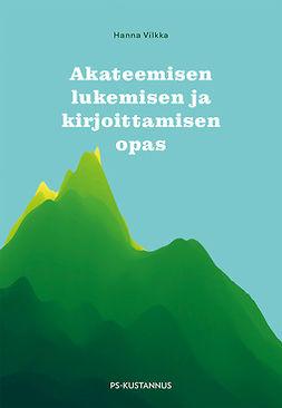 Vilkka, Hanna - Akateemisen lukemisen ja kirjoittamisen opas, ebook