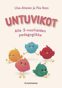 Ahonen, Liisa - Untuvikot: Alle 3-vuotiaiden pedagogiikka, ebook