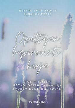 Yrttiaho, Reetta - Opettajan hyvinvointikirja: Positiivisen psykologian työkaluja työhyvinvoinnin tueksi, e-kirja