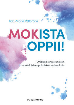 Peltomaa, Iida-Maria - Mokista oppii!: Ohjekirja onnistuneisiin monialaisiin oppimiskokonaisuuksiin, e-kirja