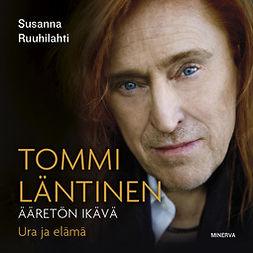 Ruuhilahti, Susanna - Tommi Läntinen: Ääretön ikävä - Ura ja elämä, äänikirja