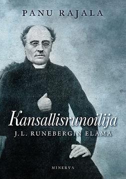 Rajala, Panu - Kansallisrunoilija: J. L. Runebergin elämä, e-bok