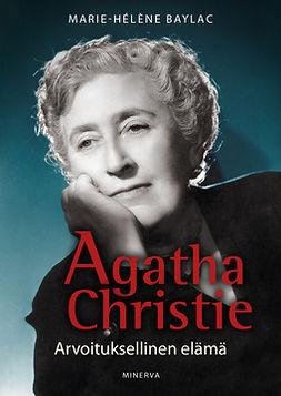 Baylac, Marie-Helene - Agatha Christie: Arvoituksellinen elämä, e-kirja