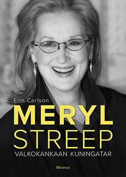Carlson, Erin - Meryl Streep: Valkokankaan kuningatar, e-kirja