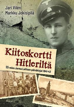 Vilen, Jari - Kiitoskortti Hitleriltä: SS-mies Jorma Laitisen päiväkirjat 1941-43, e-kirja