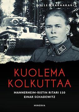 Kaarnakari, Ville - Kuolema kolkuttaa: Mannerheim-ristin ritari 110 Einar Schadewitz, e-kirja