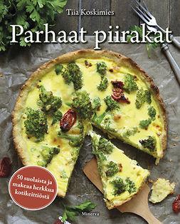 Koskimies, Tiia - Parhaat piirakat: 50 suolaista ja makeaa herkkua kotikeittiöstä, e-kirja