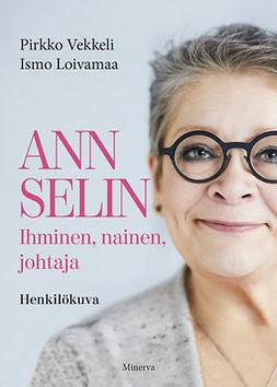 Loivamaa, Ismo - Ann Selin: Ihminen, nainen, johtaja - Henkilökuva, e-bok