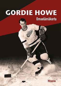 Howe, Gordie - Gordie Howe: Omaelämäkerta, e-kirja