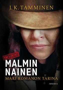 Tamminen, J. K. - Malmin nainen: Mari Romanon tarina, e-kirja
