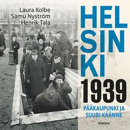 Kolbe, Laura - Helsinki 1939: Pääkaupunki ja suuri käänne, e-kirja