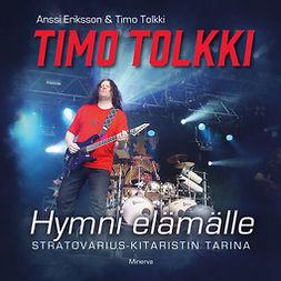 Eriksson, Anssi - Timo Tolkki: Hymni elämälle - Stratovarius-kitaristin tarina, äänikirja