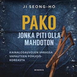 Seong-ho, Ji - Pako, jonka piti olla mahdoton: Kainalosauvojen varassa vapauteen Pohjois-Koreasta, äänikirja