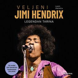 Hendrix, Leon - Veljeni Jimi Hendrix: Legendan tarina 1942-1970, äänikirja