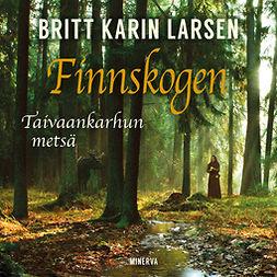 Larsen, Britt Karin - Finnskogen: Taivaankarhun metsä, äänikirja