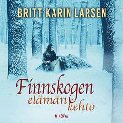 Larsen, Britt Karin - Finnskogen - Elämän kehto, äänikirja
