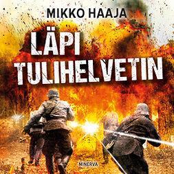Haaja, Mikko - Läpi tulihelvetin, audiobook