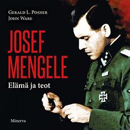 Posner, Gerard L. - Josef Mengele: Elämä ja teot, äänikirja