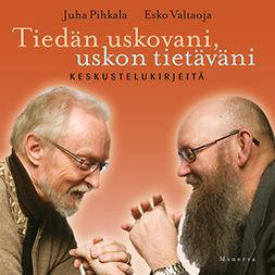 Valtaoja, Esko - Tiedän uskovani, uskon tietäväni: Keskustelukirjeitä, äänikirja