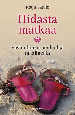 Vaulio, Katja - Hidasta matkaa: Vastuullinen matkailija maailmalla, e-kirja