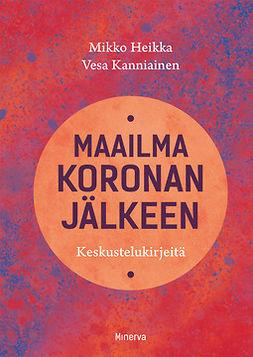 Heikka, Mikko; Kanniainen - Maailma koronan jälkeen: Keskustelukirjeitä, e-kirja