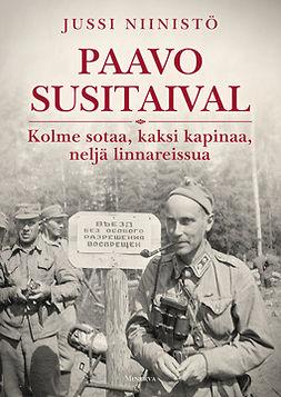 Niinistö, Jussi - Paavo Susitaival: Kolme sotaa, kaksi kapinaa, neljä linnareissua, e-kirja