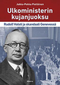 Pietiäinen, Jukka-Pekka - Ulkoministerin kujanjuoksu: Rudolf Holsti ja skandaali Genevessä, e-kirja