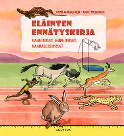 Hakulinen, Anne - Eläinten ennätyskirja: Vahvimmat, nopeimmat, vaarallisimmat..., e-kirja