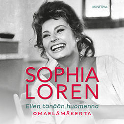 Loren, Sophia - Eilen, tänään, huomenna: Omaelämäkerta, äänikirja