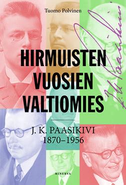 Polvinen, Tuomo - Hirmuisten vuosien valtiomies: J. K. Paasikivi 1870-1959, e-kirja