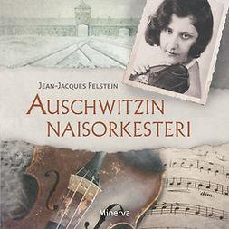 Felstein, Jean-Jacques - Auschwitzin naisorkesteri, äänikirja