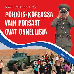 Myrberg, Kai - Pohjois-Koreassa vain porsaat ovat onnellisia, audiobook
