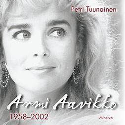 Armi Aavikko - 1958-2002