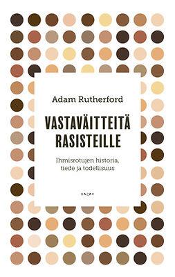 Rutherford, Adam - Vastaväitteitä rasisteille: Ihmisrotujen historia, tiede ja todellisuus, e-kirja