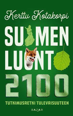 Kotakorpi, Kerttu - Suomen luonto 2100: Tutkimusretki tulevaisuuteen, e-bok