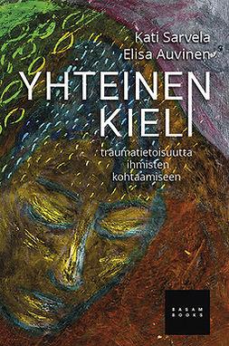 Sarvela, Kati - Yhteinen kieli: Traumatietoisuutta ihmisten kohtaamiseen, e-kirja