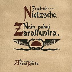 Nietzsche, Friedrich - Näin puhui Zarathustra: Kirja kaikille eikä kenellekään, äänikirja