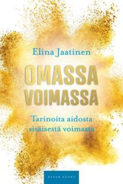 Jaatinen, Elina - Omassa voimassa: Tarinoita aidosta sisäisestä voimasta, äänikirja