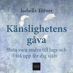 Törner, Isabella - Känslighetens gåva: Sluta vara andra till lags och stå upp för dig själv, audiobook