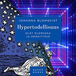 Blomqvist, Johanna - Hypertodellisuus: Olet olemassa ja merkittävä, äänikirja