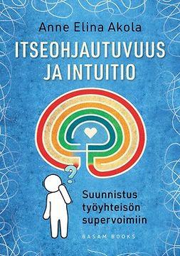 Akola, Anne Elina - Itseohjautuvuus ja intuitio: Suunnistus työyhteisön supervoimiin, e-kirja