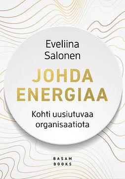 Salonen, Eveliina - Johda energiaa: Kohti uusiutuvaa organisaatiota, e-kirja