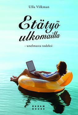 Vilkman, Ulla - Etätyö ulkomailla: Unelmasta todeksi, e-kirja