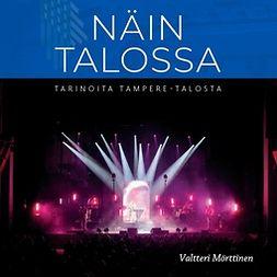 Mörttinen, Valtteri - Näin talossa: Tarinoita Tampere-talosta, äänikirja